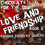Chocolate for the Soul Love and Friendship Book 5: Famous Celebrity Quotes (Famous Quotes, Wisdom, Inspiration and Celebration for the Heart)