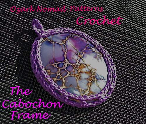 Ozark Nomad Patterns - The Crocheted Cabochon Frame