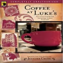 Coffee at Luke's: An Unauthorized Gilmore Girls Gabfest Hörbuch von Jennifer Crusie, Leah Wilson Gesprochen von: Colby Elliott