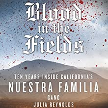 Blood in the Fields: Ten Years Inside California's Nuestra Familia Gang Audiobook by Julia Reynolds Narrated by Cassandra Campbell