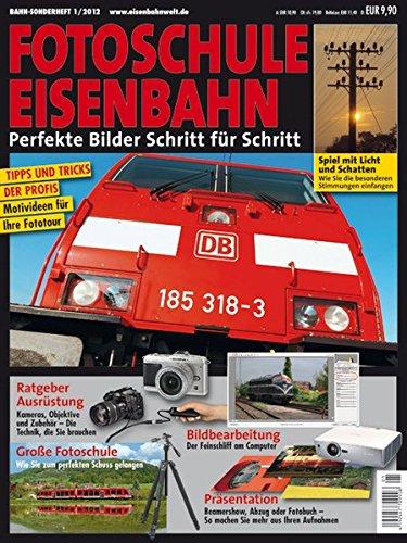 Bahn-Sonderheft 1/2012: Fotoschule Eisenbahn. Perfekte Bilder Schritt für Schritt