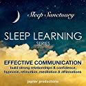 Effective Communication - Improve Your Confidence & Relationships: Sleep Learning, Hypnosis, Relaxation, Meditation & Affirmations Speech by  Jupiter Productions Narrated by Anna Thompson