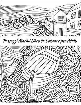 Amazon Com Paesaggi Marini Libro Da Colorare Per Adulti Italian Edition 9781713420217 Snels Nick Books
