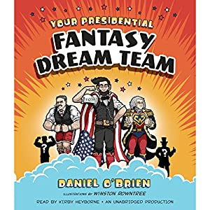 Your Presidential Fantasy Dream Team Audiobook