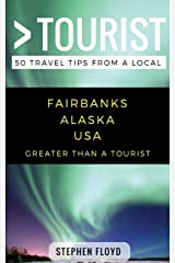 Greater Than a Tourist- Fairbanks Alaska USA: 50 Travel Tips from a Local Paperback
