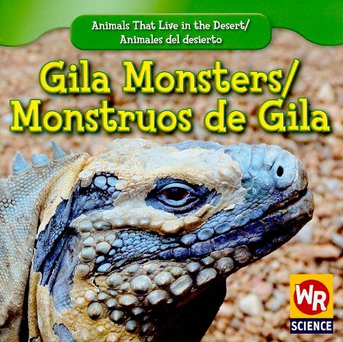 Gila Monsters/ Monstruos De Gila (Animals That Live in the Desert/ Animales Del Desierto) (English and Spanish Edition)