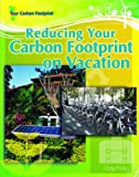 Reducing Your Carbon Footprint on Vacation, Greg Roza, 1404217770