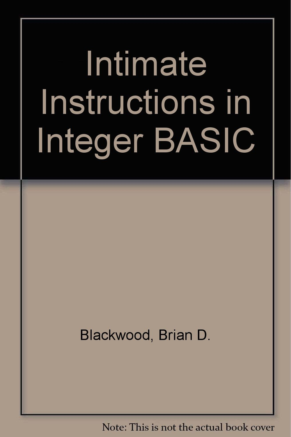 Intimate instructions in integer Basic: Brian D Blackwood