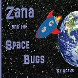 Zana and the Space Bugs (Zana's Space Adventures) (Volume 3)