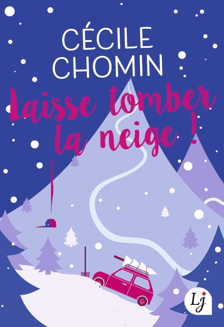 Laisse tomber la neige ! Poche – 7 novembre 2018 Cécile Chomin J' ai lu 2290160024 Littérature sentimentale