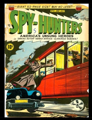 Read Online Spy-Hunters #6: Golden Age Spy Comic 1950 - Daring Action! Deadly Intrigue! Glamorous Romance! pdf