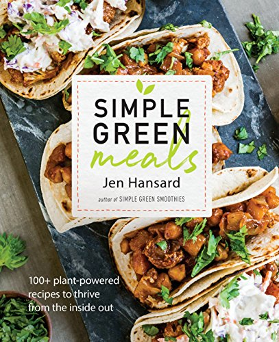 Simple Green Meals: 150 Plant-Powered Recipes to Thrive From the Inside Out by Jen Hansard