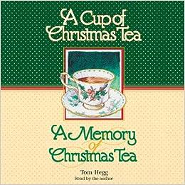 a cup of christmas teaa memory of christmas tea tom hegg 9781565113923 amazoncom books