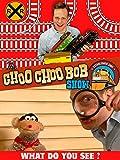 The Choo Choo Bob Show: What Do You See?
