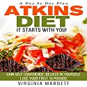 Atkins Diet - It Starts with You: Gain Self Confidence - Believe in Yourself - Lose Your First 15 Pounds Audiobook by Virginia Marbett Narrated by Christy Wurzbach