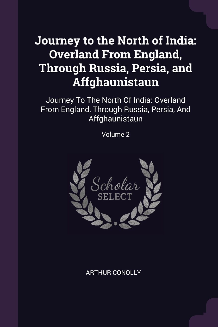 Download Journey to the North of India: Overland From England, Through Russia, Persia, and Affghaunistaun: Journey To The North Of India: Overland From ... Russia, Persia, And Affghaunistaun; Volume 2 ebook