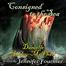 Consigned to the Sea Audiobook by Danielle Ackley-McPhail Narrated by Jennifer Fournier