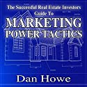 The Successful Real Estate Investor Guide to Marketing Power Tactics: 101 Effective Ways to Promote Your Business Audiobook by Dan Howe Narrated by Steven Hogle