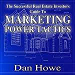 The Successful Real Estate Investor Guide to Marketing Power Tactics: 101 Effective Ways to Promote Your Business | Dan Howe