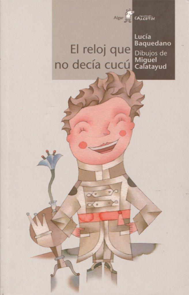 RELOJ QUE NO DECIA CUCU, EL: Lucía; Calatayud, Miguel Baquedano: 9788498451405: Amazon.com: Books