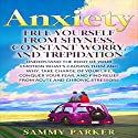 Anxiety: Free Yourself from Shyness, Constant Worry, and Trepidation Audiobook by Sammy Parker Narrated by Richard G. Briggs