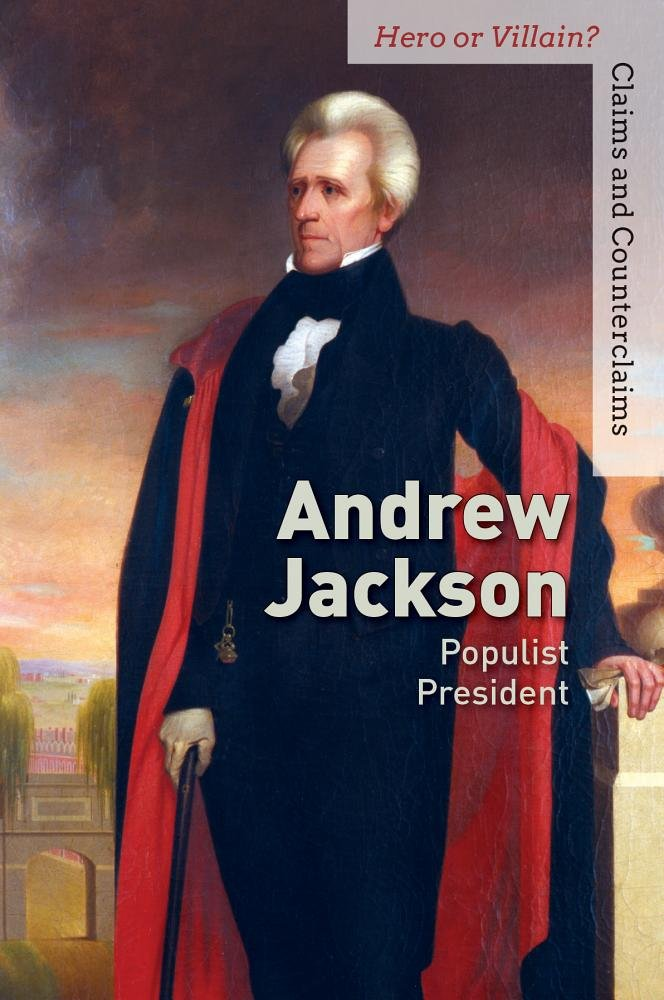 Download Andrew Jackson: Populist President (Hero or Villain? Claims and Counterclaims) PDF