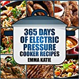 365 Days of Electric Pressure Cooker Recipes: A Pressure Cooker Cookbook with Over 365 Recipes for Beginners Slow Cooker Instant Pot Meals and Healthy Lifestyle