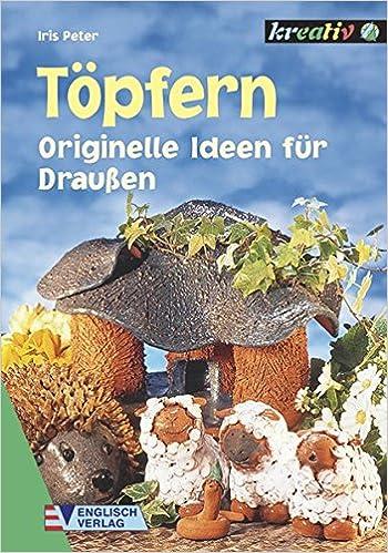 Töpfern: Originelle Ideen Für Draussen: Amazon.de: Iris Peter: Bücher
