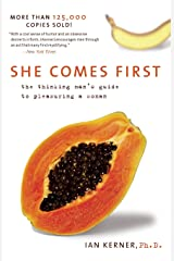 She Comes First: The Thinking Man's Guide to Pleasuring a Woman (Kerner) Paperback