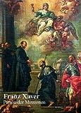 Franz Xaver, Patron der Missionen : Festschrift Zum 450. Todestag, Francis Xavier and Haub, Rita, 3795412528