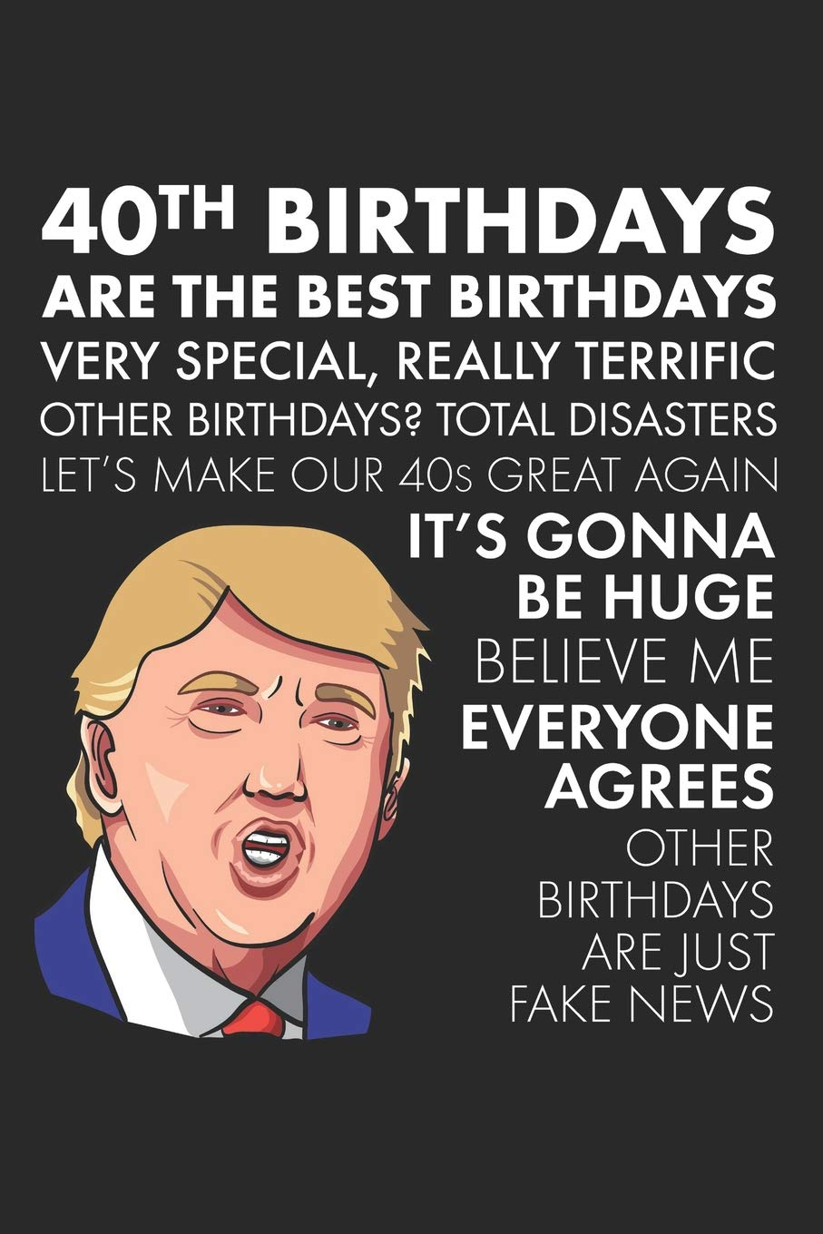 40th Birthdays Are The Best Birthdays A Funny Blank Lined Notebook With Donald Trump A Political Joke Gag Gift For Turning 40 The Birthday Pod 9781072617945 Amazon Com Books