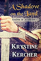 A Shadow On The Land (Legends Of Astarkand Book 1)