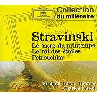 Stravinsky : Le sacre du printemps - Le roi des étoiles - Pétrouchka