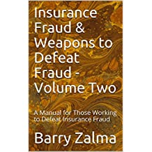Insurance Fraud & Weapons to Defeat Fraud - Volume Two: A Manual for Those Working to Defeat Insurance Fraud