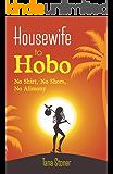 Housewife to Hobo :  No Shirt, No Shoes, No Alimony
