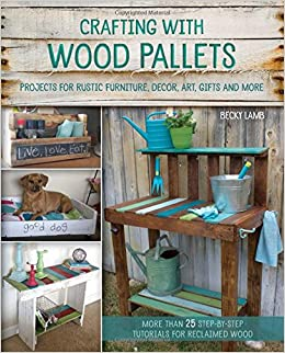 crafting with wood pallets projects for rustic furniture decor art gifts and more becky lamb 9781612434889 amazoncom books buy pallet furniture 4