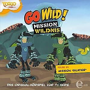 Mission Gilatier (Go Wild - Mission Wildnis 21) Hörspiel