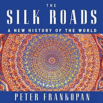 Amazon com: The Silk Roads: A New History of the World