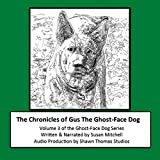 The Chronicles of Gus the Ghost-Face Dog: Ghost-Face Dog, Volume 3