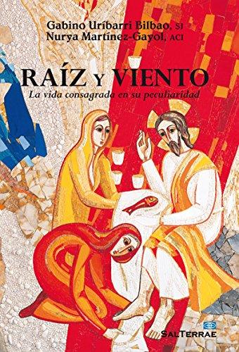 RAÍZ Y VIENTO. La vida consagrada en su peculiaridad (Servidores y Testigos nº 151