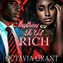 Anything to Get Rich Audiobook by Octavia Grant Narrated by Cee Scott