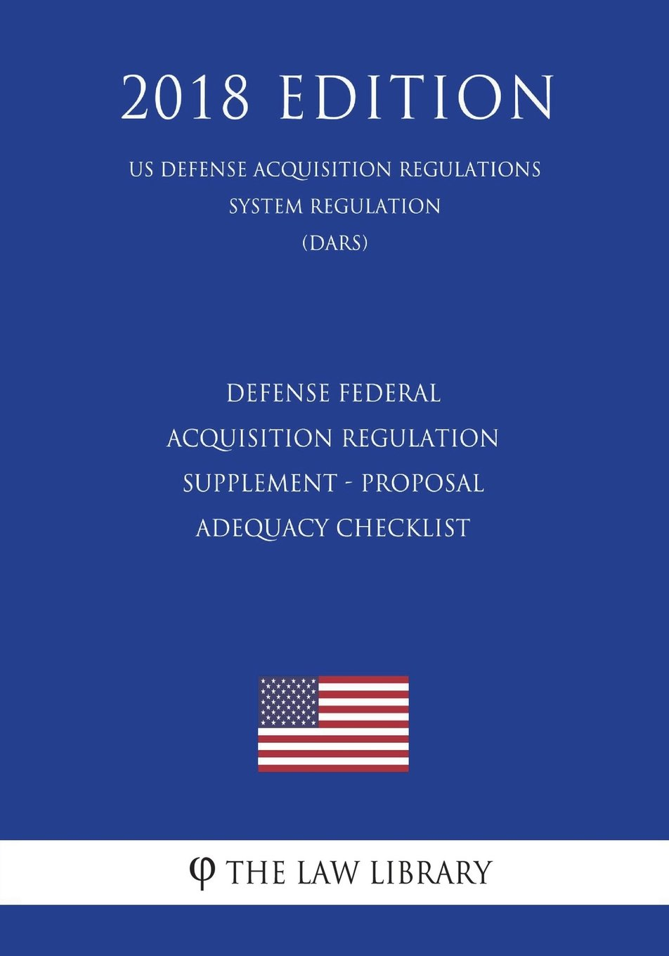 Download Defense Federal Acquisition Regulation Supplement - Proposal Adequacy Checklist (US Defense Acquisition Regulations System Regulation) (DARS) (2018 Edition) pdf epub