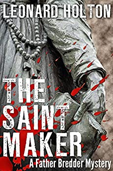 The Saint Maker (The Father Bredder Mysteries Book 1) by [Holton, Leonard]