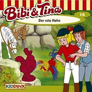 Der rote Hahn (Bibi und Tina 15) Hörspiel