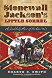 img - for Stonewall Jackson's Little Sorrel: An Unlikely Hero of the Civil War book / textbook / text book