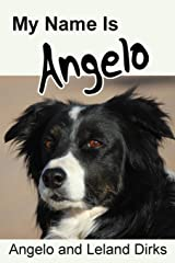 My Name Is Angelo: One Border Collie's Walking Memoir and Photo Album Paperback