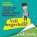 Voll ungechillt! Wie ich die Pubertät meiner Kinder überlebte Hörbuch von Claudia Herrmann Gesprochen von: Sonngard Dressler
