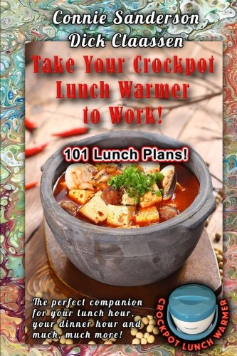 Take Your Crockpot Lunch Warmer To Work: Grayscale Edition by Ms. Connie Sanderson, Mr. Dick Claassen