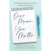 Dear Mama, You Matter: Honest talk about the transition to motherhood