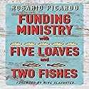 Funding Ministry with Five Loaves and Two Fishes Audiobook by Rosario Picardo Narrated by William Butler